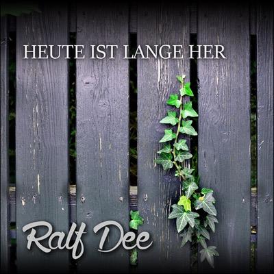 Heute ist lange her - Single von Ralf Dee