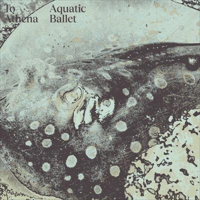 To Athena Veröffentlichung des Albums Aquatic Ballet