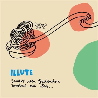 ILLUTE - Unter den Gedanken wohnt ein Tier Album Cover